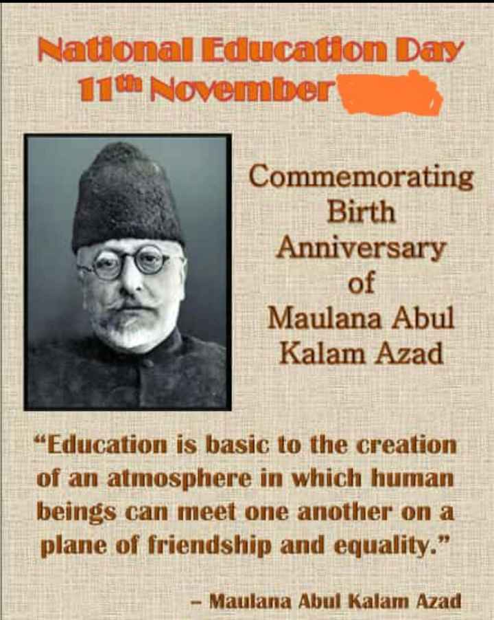 "🎖️ ಪೈಲ್ವಾನ್ ಸಲ್ಯೂಟ್ - National Education Day 11 th November Commemorating Birth Anniversary of Maulana Abul Kalam Azad "" Education is basic to the creation of an atmosphere in which human beings can meet one another on a plane of friendship and equality . - Maulana Abul Kalam Azad - ShareChat"