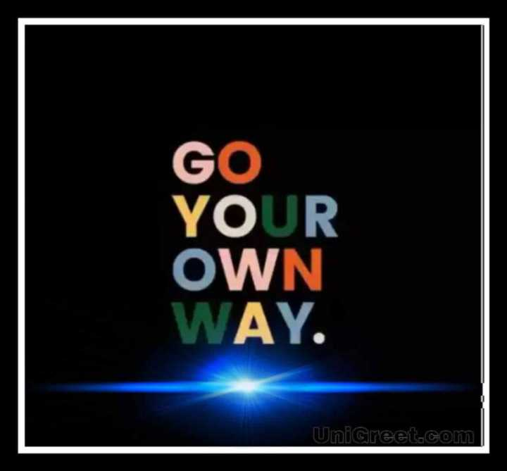 🏞️ ഇമേജ് സ്റ്റാറ്റസ് - GO YOUR OWN WAY . UniGreet . com | - ShareChat