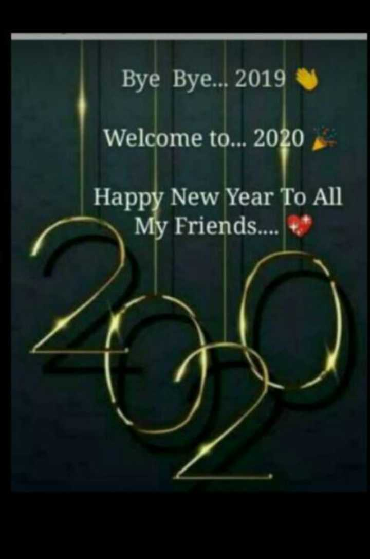 🥳️ പുതുവത്സരാഘോഷങ്ങൾ - Bye Bye . . . 2019 Welcome to . . . 2020 Happy New Year To All My Friends . . . . - ShareChat