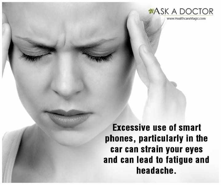 🏋️♂️ Fitness - * ASK A DOCTOR www . Healthcare Magic . com Excessive use of smart phones , particularly in the car can strain your eyes and can lead to fatigue and headache . - ShareChat