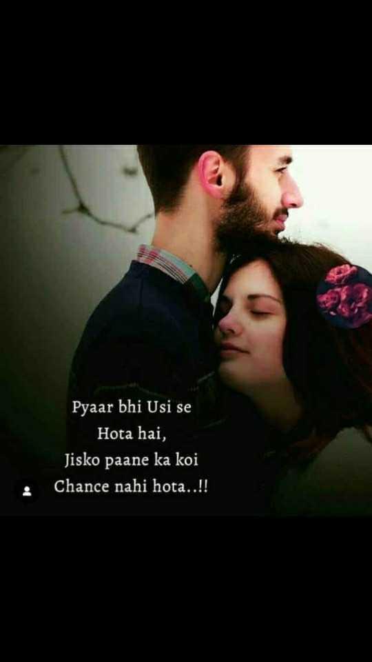 ,love sayri - Pyaar bhi Usi se Hota hai , Jisko paane ka koi Chance nahi hota . . ! ! - ShareChat