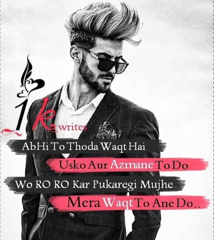 ..... - writes AbHi To Thoda Waqt Hai Usko Aur Azmane To Do WO RO RO Kar Pul Mera Waqt To Ane Do . . - ShareChat