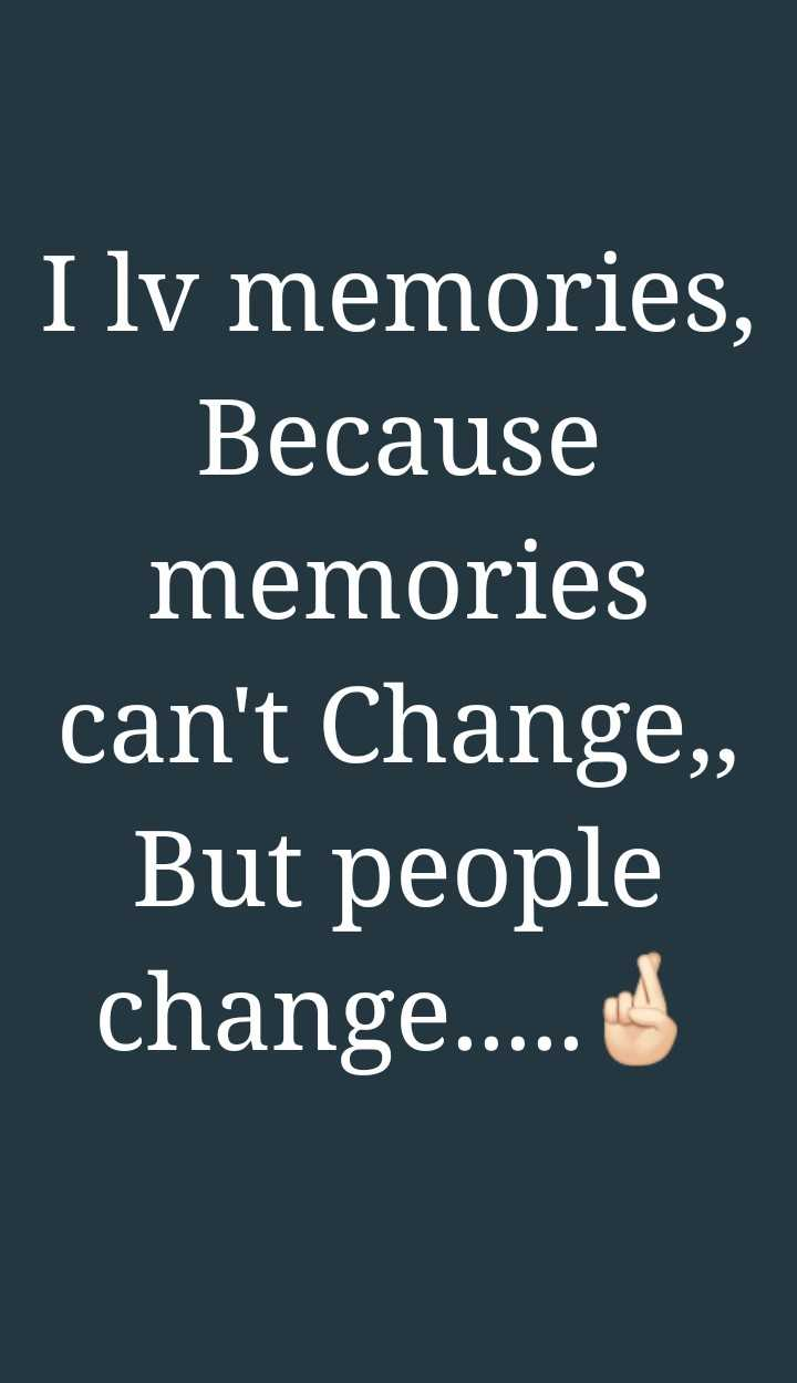 ... - I lv memories , Because memories can ' t Change , But people change . . . . . U - ShareChat