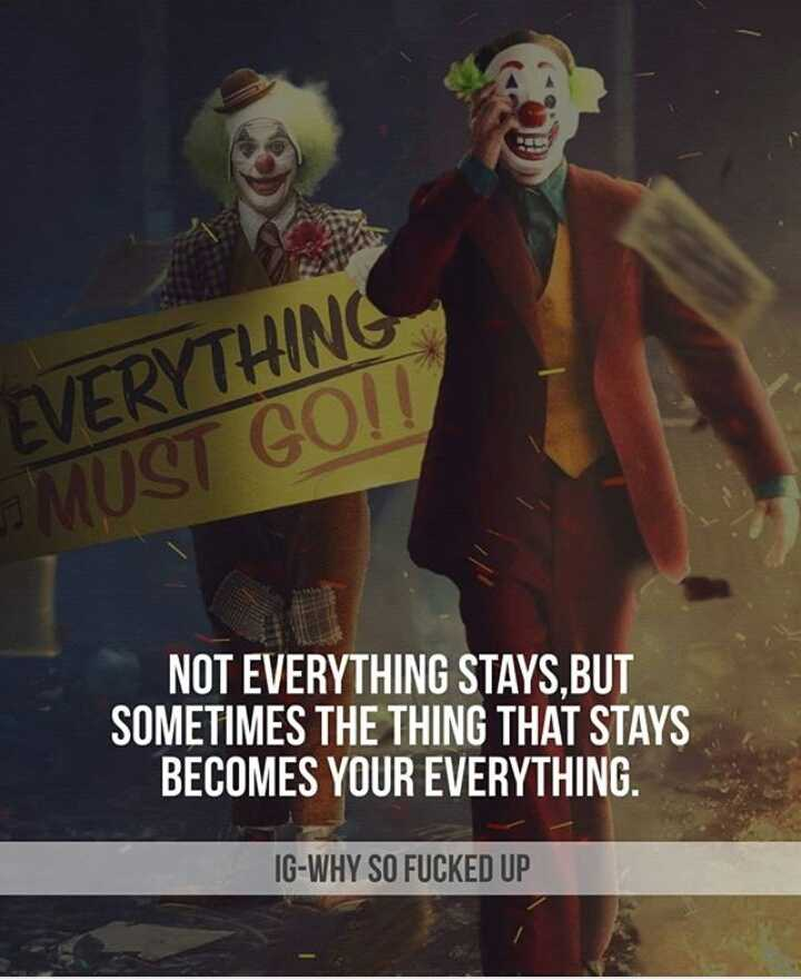 ...🖕 - EVERYTHING MUST GO ! ! NOT EVERYTHING STAYS , BUT SOMETIMES THE THING THAT STAYS BECOMES YOUR EVERYTHING . IG - WHY SO FUCKED UP - ShareChat