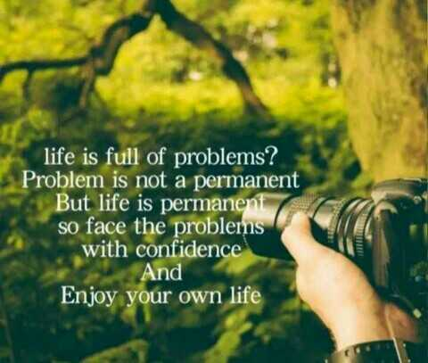 ... - life is full of problems ? Problem is not a permanent But life is permanent so face the problems with confidence And Enjoy your own life - ShareChat