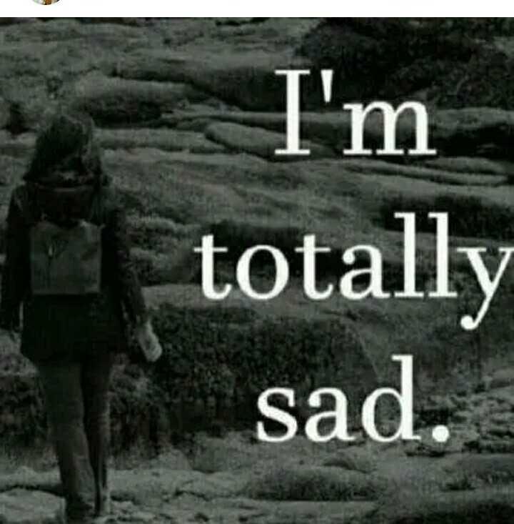 . - I ' m totally sad . - ShareChat