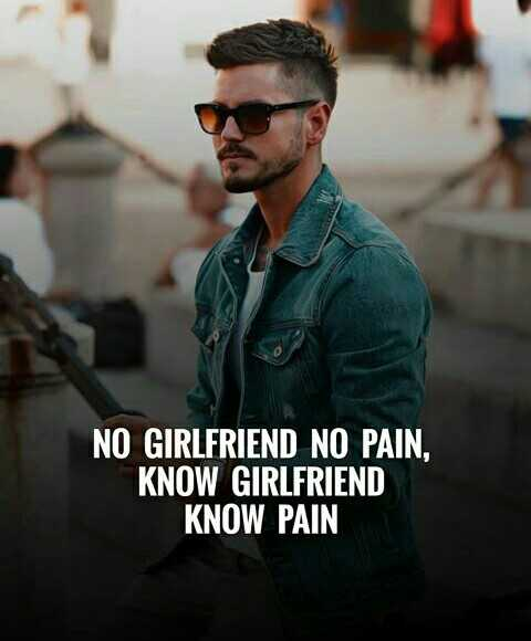 . - NO GIRLFRIEND NO PAIN , KNOW GIRLFRIEND KNOW PAIN - ShareChat