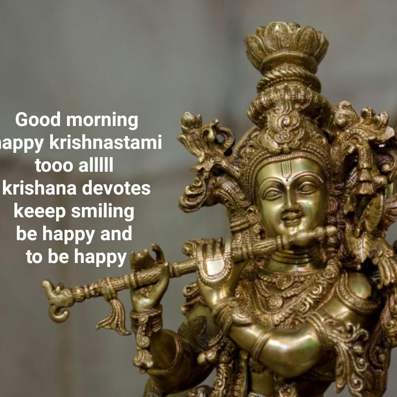 krishnastami subhakankshalu🙏 - Good morning happy krishnastami tooo allIII krishana devotes keeep smiling be happy and to be happy - ShareChat