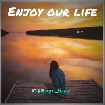 whatsappa status - ENJOY OUR LIFE 0 : 06 IG | | @ bgm _ bazar ENJOY OUR LIFE 0 : 16 IG | | @ bgm _ bazar - ShareChat