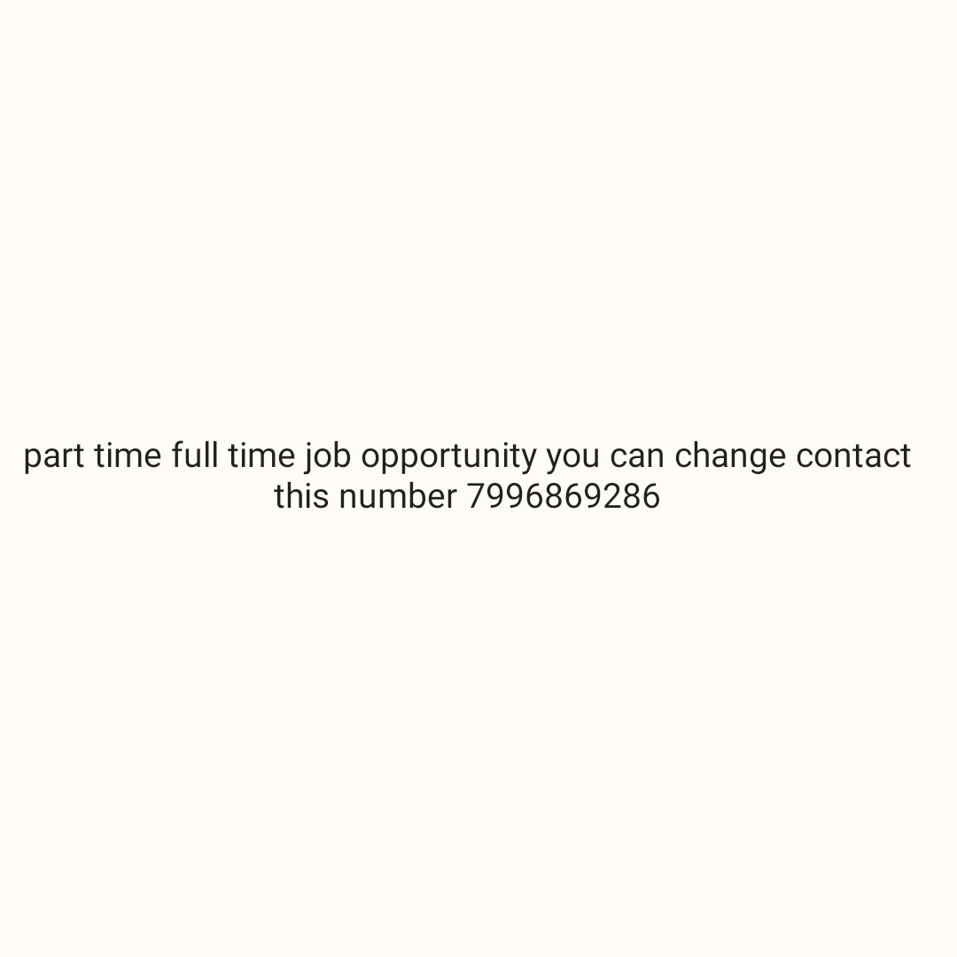 real indians - part time full time job opportunity you can change contact this number 7996869286 - ShareChat