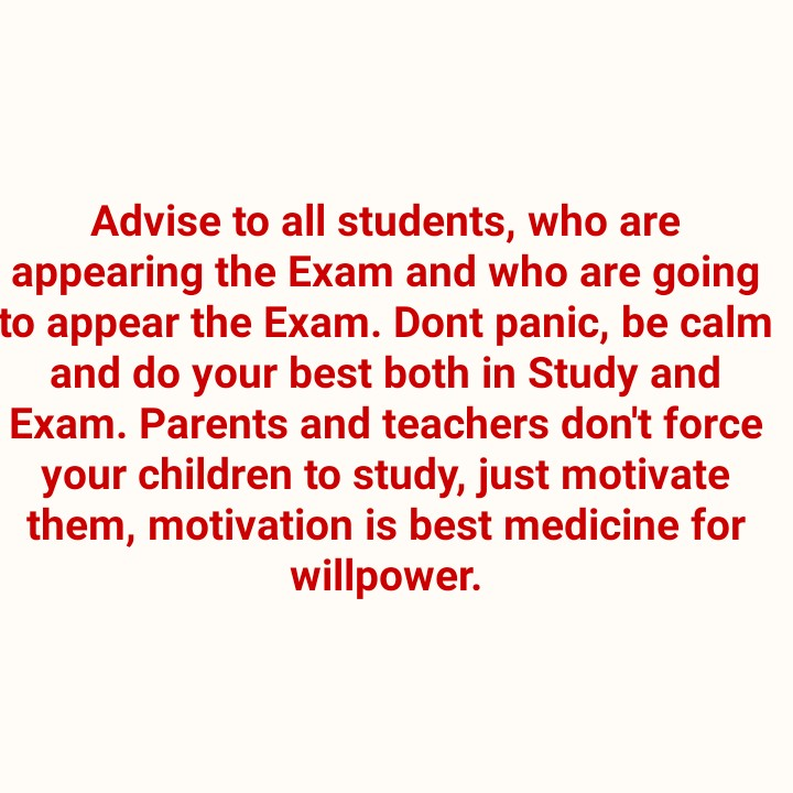 ନୋ ଟେନସନ - Advise to all students , who are appearing the Exam and who are going to appear the Exam . Dont panic , be calm and do your best both in Study and Exam . Parents and teachers don ' t force your children to study , just motivate them , motivation is best medicine for willpower . - ShareChat