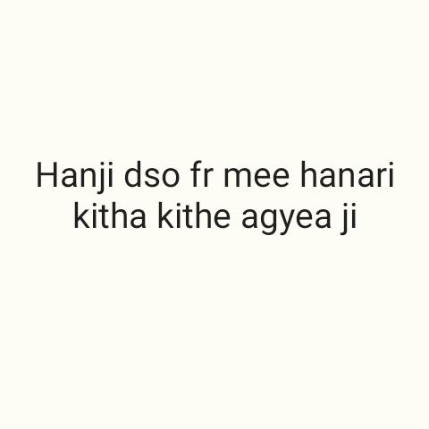 ਆਂਧੀ ਤੂਫ਼ਾਨ - Hanji dso fr mee hanari kitha kithe agyea ji - ShareChat