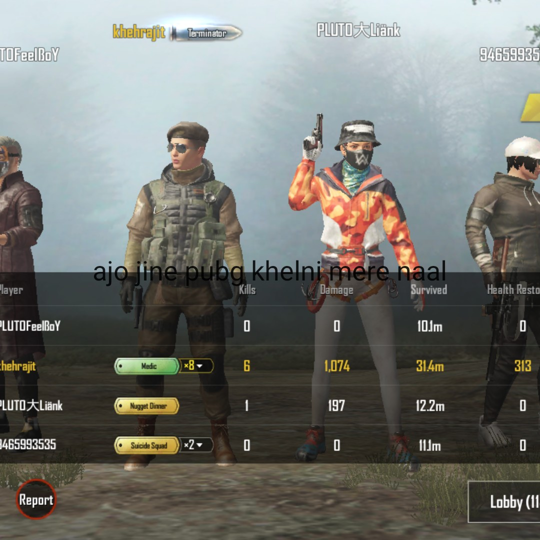 pub g lover - khelrajit # Terminator PLUTO SLiänk TOFeelBoy 94659935 ajo jine pubg khelni mere naal layer Kills Damage Survived Health Resta PLUTOFeelBoY 10lm Chehrajit Medic Medic 8 1 , 074 31 . 4m 313 PLUTO ALiänk Nugget Dinner 197 12 . 2m 3465993535 Suicide Squad Suicide Squad - 2 0 0 | | | lm Report Lobby ( 11 - ShareChat