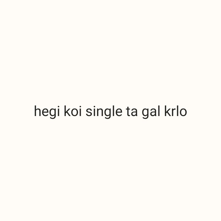 single ਮੁੰਡਾ - hegi koi single ta gal krlo - ShareChat