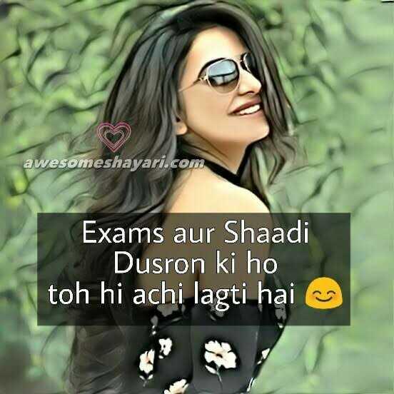 100 % right - awesomeshayari . com Exams aur Shaadi Dusron ki ho toh hi achi lagti hai - ShareChat