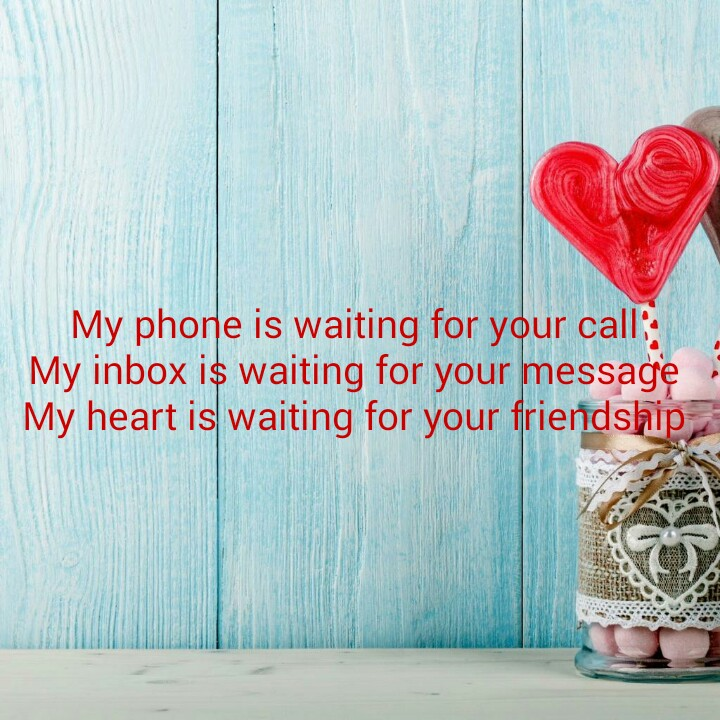 good friend - My phone is waiting for your call : My inbox is waiting for your message My heart is waiting for your friendship - ShareChat