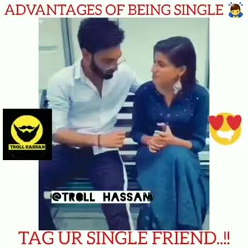 alone. - ADVANTAGES OF BEING SINGLES TROLL HASSAN @ TROLL HASSAN TAG UR SINGLE FRIEND . ! ! ADVANTAGES OF BEING SINGLE TROLL HASSAN CTROLL HASSAN TAG UR SINGLE FRIEND . ! ! - ShareChat