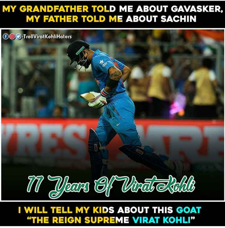 """11 years of Virat Kohli - MY GRANDFATHER TOLD ME ABOUT GAVASKER , MY FATHER TOLD ME ABOUT SACHIN OO TrollViratKohliHaters star 77 Years of Virat Kohli I WILL TELL MY KIDS ABOUT THIS GOAT """" THE REIGN SUPREME VIRAT KOHLI """" - ShareChat"""
