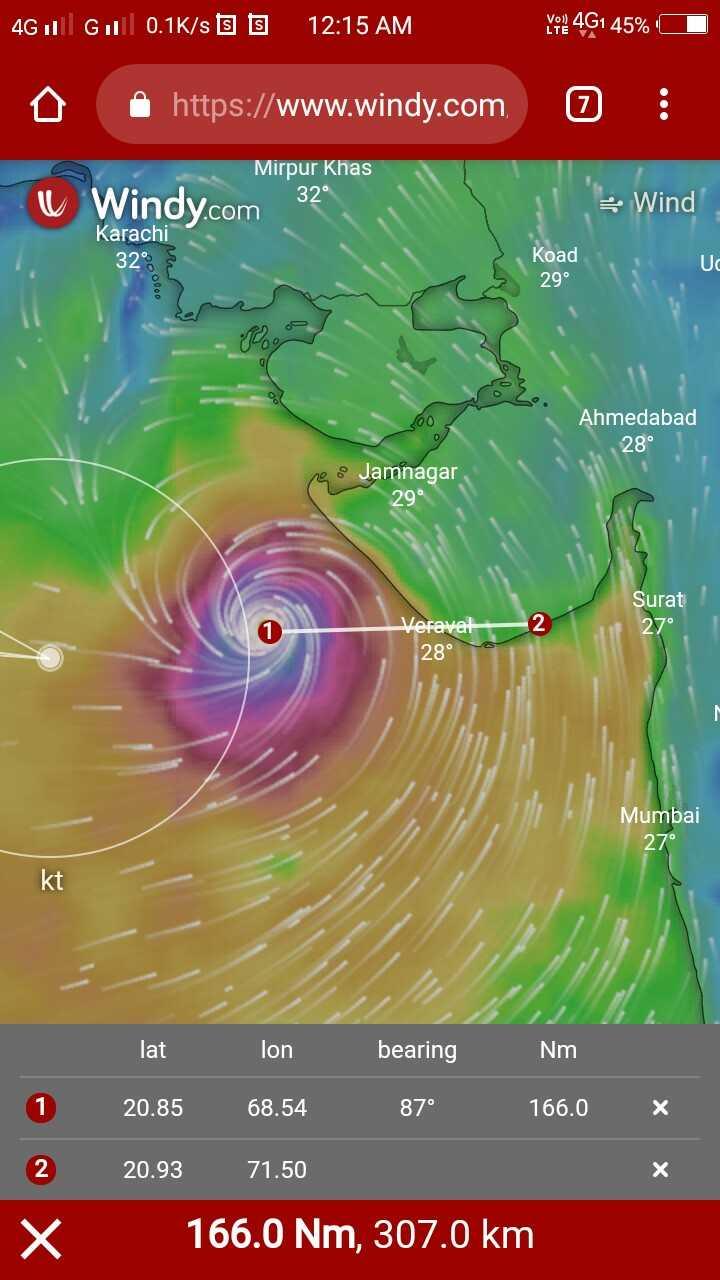 📰 13 જૂનનાં સમાચાર - 4G Gol 0 . 1K / s 9 9 12 : 15 AM YOR 4G1 45 % https : / / www . windy . com : Mirpur Khas u Windy . com 32° = Wind Karachi 32 $ Koad OO 000 29° lervo Ahmedabad ng Jamnagar Surat 27° 2 Veravat 28° Mumbai 27 1 x lat l on bearing Nm 20 . 85 68 . 54 87° 166 . 0 20 . 93 71 . 50 166 . 0 Nm , 307 . 0 km 2 X - ShareChat