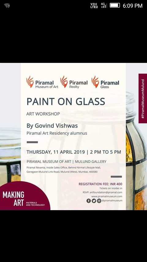 15 अप्रैल की न्यूज़ - yeon GO 6 : 09 PM Piramal Museum of Art Piramal Realty Piramal Glass 1 Piramal K Piramal ( Piramal PAINT ON GLASS # Piramal MuseumMulund ART WORKSHOP By Govind Vishwas Piramal Art Residency alumnus THURSDAY , 11 APRIL 20192 PM TO 5 PM PIRAMAL MUSEUM OF ART MULUND GALLERY Piramal Revanta , Inside Sales Office Behind Nirmal Lifestyle Mall Goregaon Mulund Link Road , Mulund ( West , Mumbai 400080 MAKING REGISTRATION FEE : INR 400 Tickets on Insiderin RSVP artfoundation piramal . com www . piramalmuseum . com piramalmuseum ART mapene - ShareChat