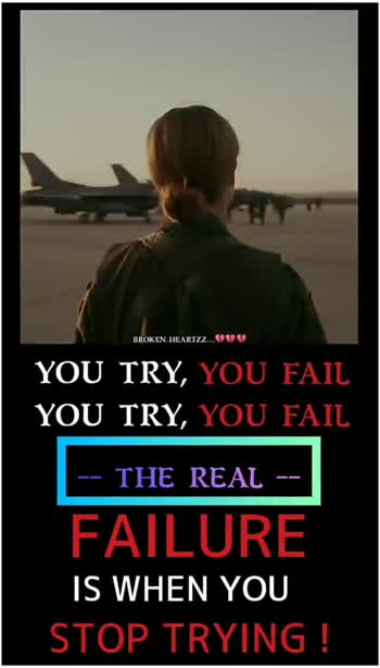 motivation - BROKEN - HEARTZZ _ . 909 59 YOU TRY , YOU FAIL YOU TRY , YOU FAIL - - THE REAL - - FAILURE IS WHEN YOU STOP TRYING ! BROKEN HEARTZ7039999 YOU TRY , YOU FAIL YOU TRY , YOU FAIL - - THE REAL - FAILURE IS WHEN YOU STOP TRYING ! - ShareChat