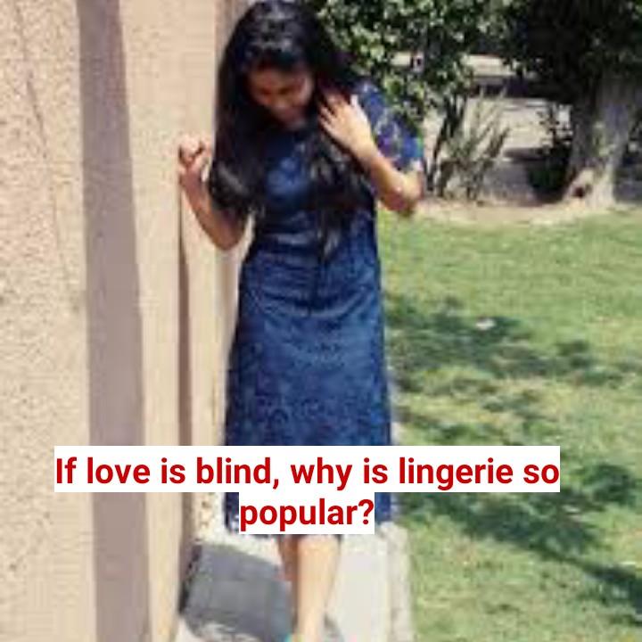💝 લવ કોટ્સ - If love is blind , why is lingerie so popular ? - ShareChat