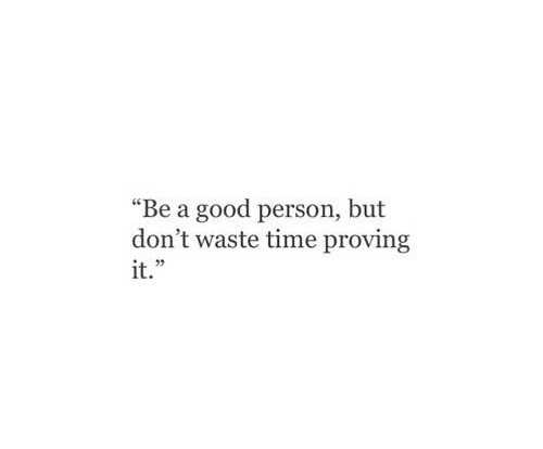 "18+ - "" Be a good person , but don ' t waste time proving it . "" - ShareChat"
