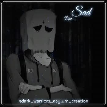 feel - Dad Bgm . . . @ dark _ warriors _ asylum _ creation Sad Bgm . . . . @ dark _ warriors _ asylum _ creation - ShareChat