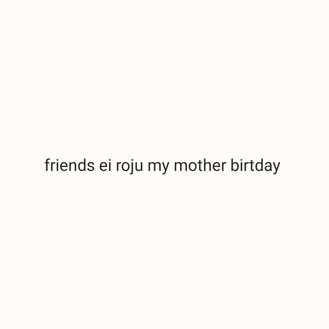 love amma - friends ei roju my mother birtday - ShareChat