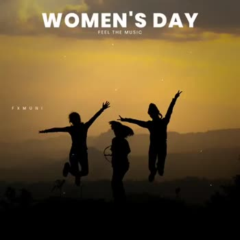 Happy Women's Day - WOMEN ' S DAY FEEL THE MUSIC FXMUNI A LOVING DAUGHTER WOMEN ' S DAY FEEL THE MUSIC FXMUNI HAPPY WOMEN ' S DAY - ShareChat