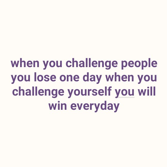inspirational qutoes - when you challenge people you lose one day when you challenge yourself you will win everyday - ShareChat