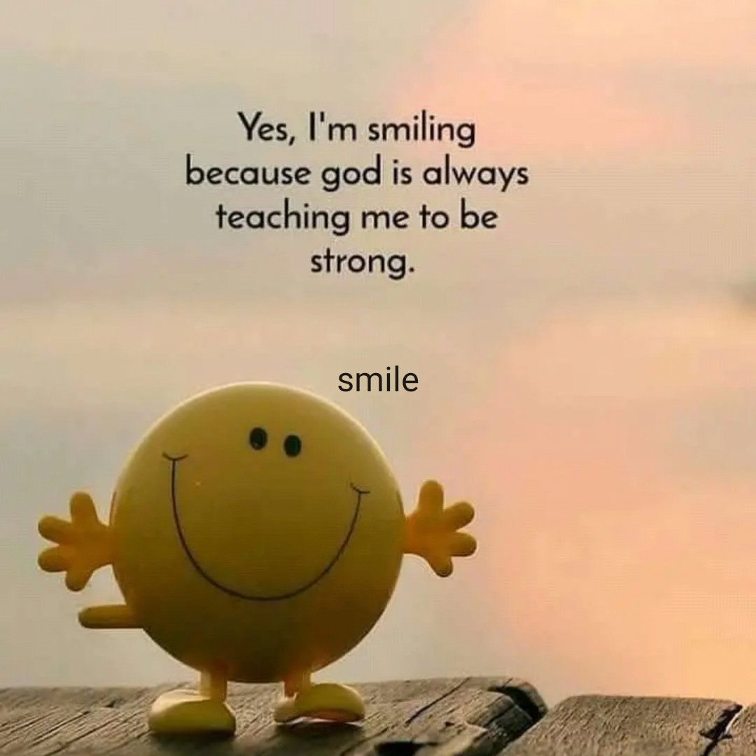 🖋 शेयरचैट Quotes - Yes , I ' m smiling because god is always teaching me to be strong . smile - ShareChat