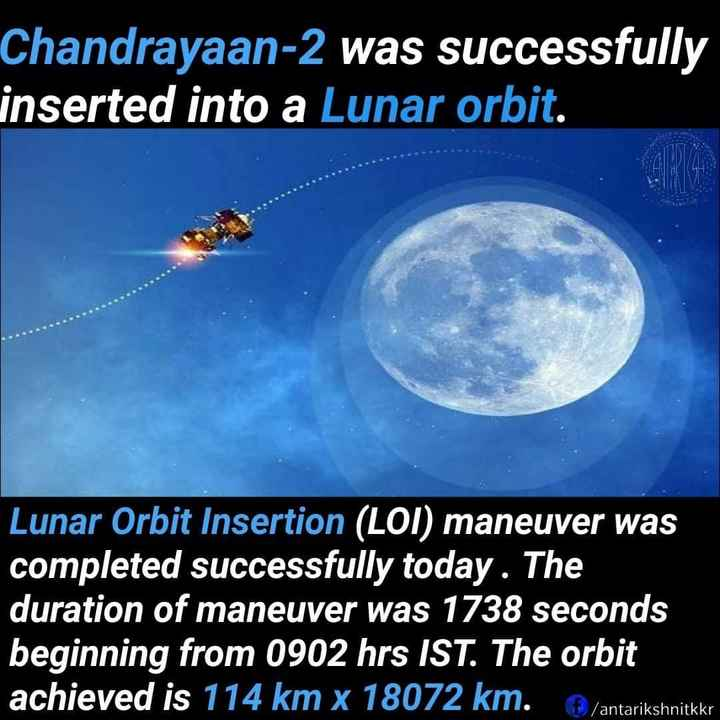 📰 20 अगस्त की न्यूज - Chandrayaan - 2 was successfully inserted into a Lunar orbit . | Lunar Orbit Insertion ( LOI ) maneuver was completed successfully today . The duration of maneuver was 1738 seconds beginning from 0902 hrs IST . The orbit achieved is 114 km x 18072 km . / antarikshnitkkr - ShareChat
