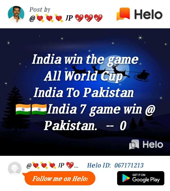 🏆 2019 WC கிரிக்கெட் - Post by @ • JP GO COS India win the game All World Cup India To Pakistan India 7 game win @ Pakistan . - - 0 a @ JP . . . ID : 067171213 Follow me on : GET IT ON Google Play - ShareChat
