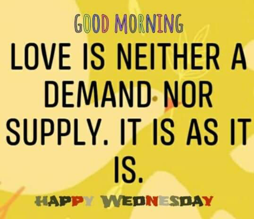 🌷शुभ बुधवार - GOOD MORNING LOVE IS NEITHER A DEMAND NOR SUPPLY . IT IS AS IT HAPP WEDNESDAY - ShareChat