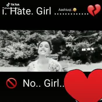 sad status - i . Hate . Girl Antoi . . . . ? Aashiuqi . . Lo No . . Girl . . Tik Tok @ hetulsinhgohel Aashiuqi . . i . Hate . Girl Antoi . . . . @ djjanim No . . Girl . . . . . . . A - ShareChat