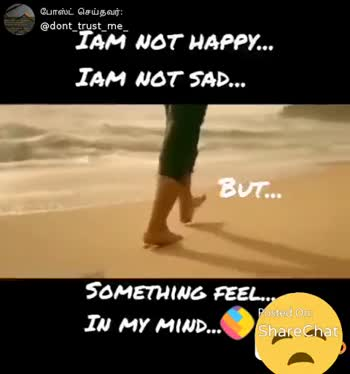 love life💚 - போஸ்ட் செய்தவர் : @ dont _ trust _ me _ IAM NOT HAPPY . . . IAM NOT SAD . . . BUT . . . SOMETHING FEEL . . . IN MY MIND . . . ShareChat Riya sri dont _ trust me ST MLM . . . . like before you share Follow - ShareChat