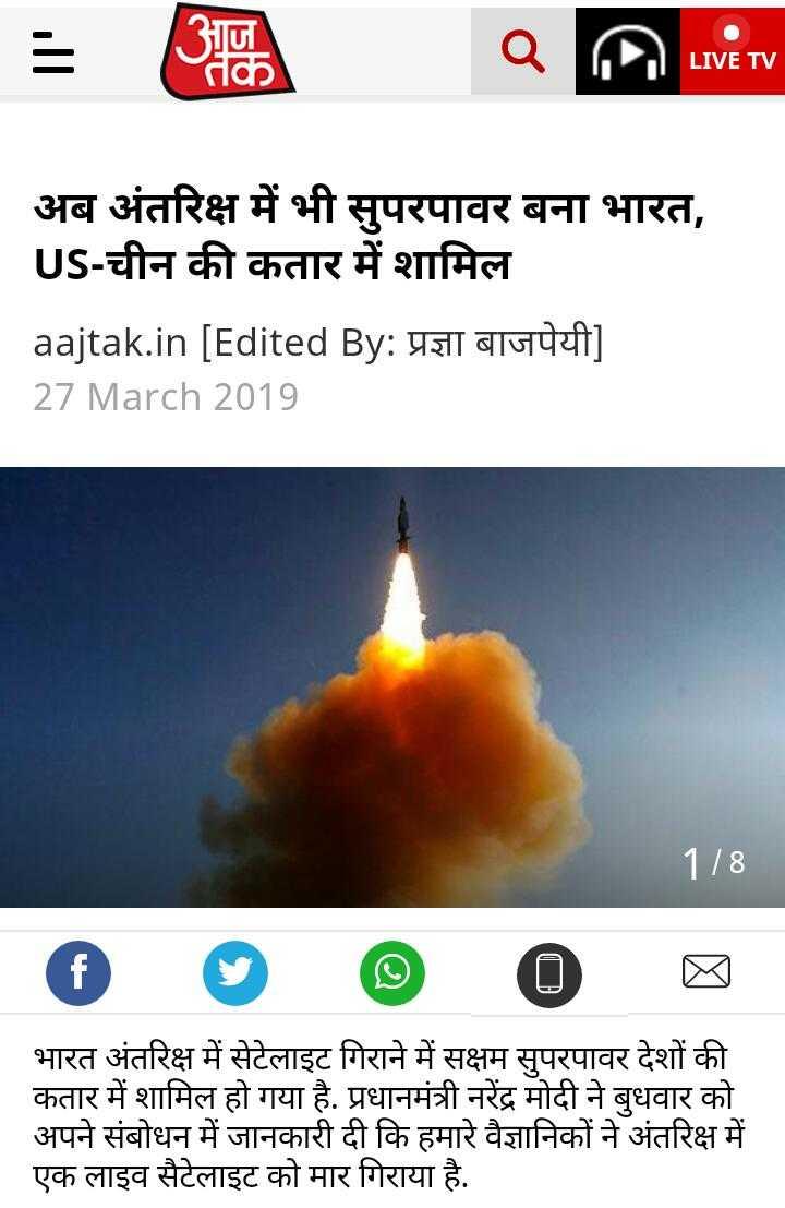 27 मार्च की न्यूज - २ utv LIVE TV अब अंतरिक्ष में भी सुपरपावर बना भारत , US - चीन की कतार में शामिल aajtak . in [ Edited By : प्रज्ञा बाजपेयी ] 27 March 2019 178 भारत अंतरिक्ष में सेटेलाइट गिराने में सक्षम सुपरपावर देशों की कतार में शामिल हो गया है . प्रधानमंत्री नरेंद्र मोदी ने बुधवार को अपने संबोधन में जानकारी दी कि हमारे वैज्ञानिकों ने अंतरिक्ष में एक लाइव सैटेलाइट को मार गिराया है . - ShareChat