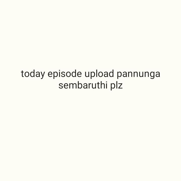 today episoad sembaruthi - today episode upload pannunga sembaruthi plz - ShareChat