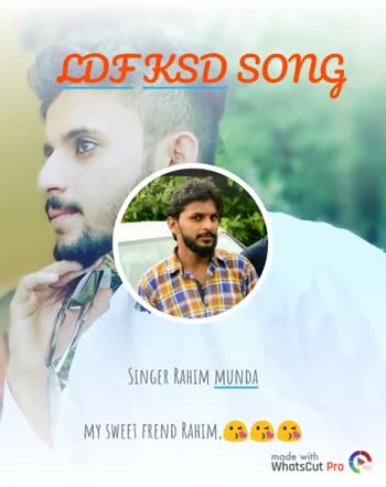 ldf - LDF KSD SONG SINGER RAHIM MUNDA MY SWEET FREND RAHIM , made with WhatsCut Pro PRO LDF KSD SONG SINGER RAHIM MUNDA MY SWEET FREND RAHIM , made with WhatsCut Pro PRO - ShareChat