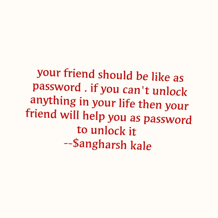 📝माझं लिखाण - your friend should be like as password , if you can ' t unlock anything in your life then your friend will help you as password to unlock it - - $ angharsh kale - ShareChat