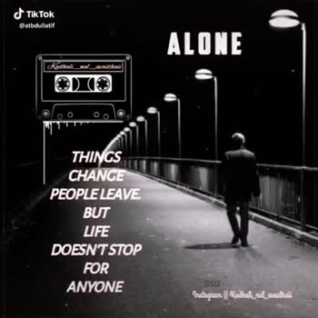 alone - ALONE Audi _ al _ andra THINGS CHANGE PEOPLE LEAVE BUT LIFE DOESNT STOP FOR ANYONE 0 . 07 Instagram | | Kadhal _ nd . cak Tok atbdullatif ALONE Kath _ and THINGS CHANGE PEOPLE LEAVE BUT LIFE DOESNTSTOP FOR ANYONE Instagram | Kaidhat _ nad _ custik Tok @ atbdullatif - ShareChat