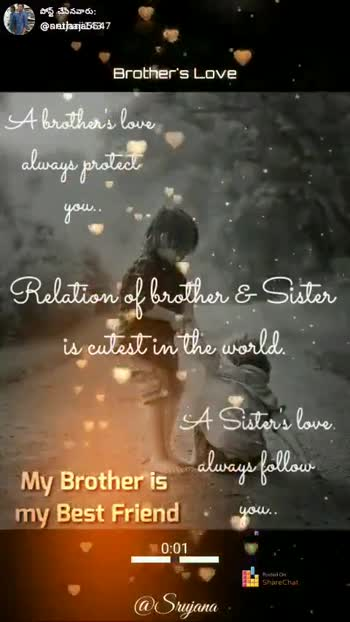 అన్నా చెల్లెలి బంధం. - పోస్ట్ చేసినవారు ? mastjaajab - 5347 Brother ' s Love A brothers love always protect you . Relation of brother & Sister is cutest in the world A Sister s love My Brother is always follow my Best Friend you . . 0 : 13 E Share @ Srujana ShareChat nethaji simha nethaji 143 I Love India Follow - ShareChat