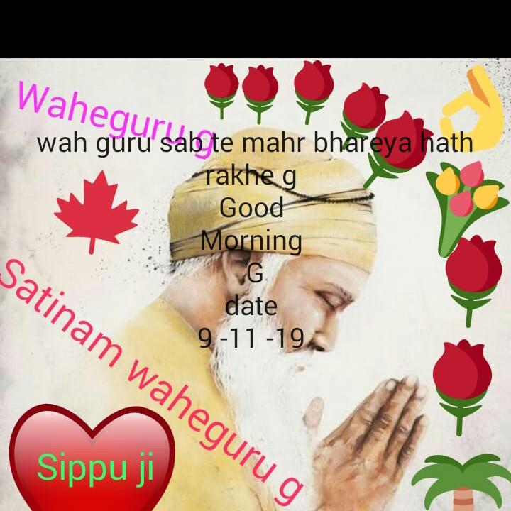 🙏ਧੰਨ ਧੰਨ ਸ੍ਰੀ ਗੁਰੂ ਨਾਨਕ ਦੇਵ ਜੀ🙏 - Wahe wah guru sab te mahr bhareya hath Takhe g Good Morning Satinam waheguru g G date 9 - 11 - 19 Sippu ji - ShareChat