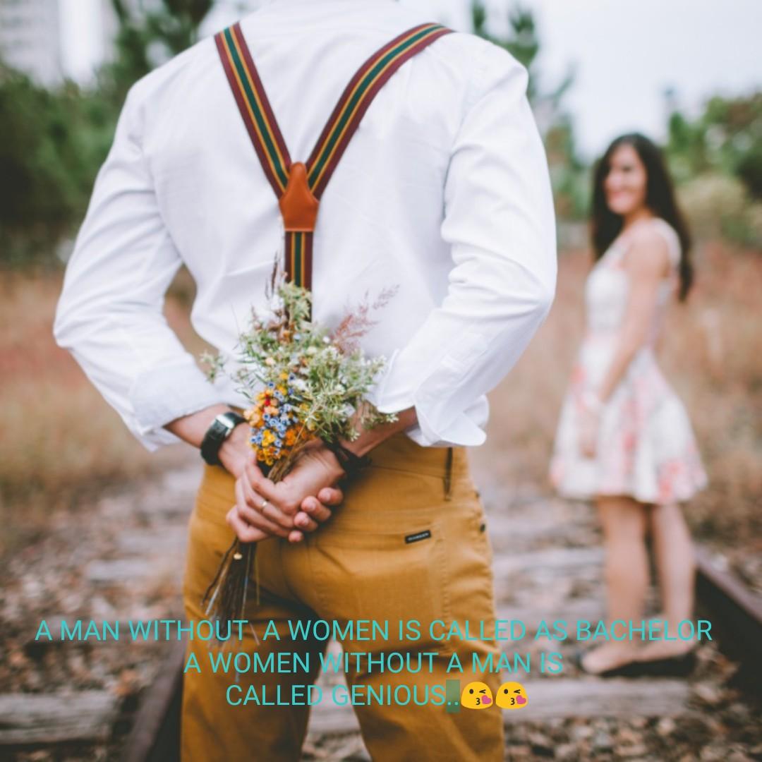 பெண்களின் வளையல் - A MAN WITHOUT A WOMEN IS CALLED AS BACHELOR A WOMEN ITHOUT A MAN IS CALLED GENIOUS . . 3 : - ShareChat