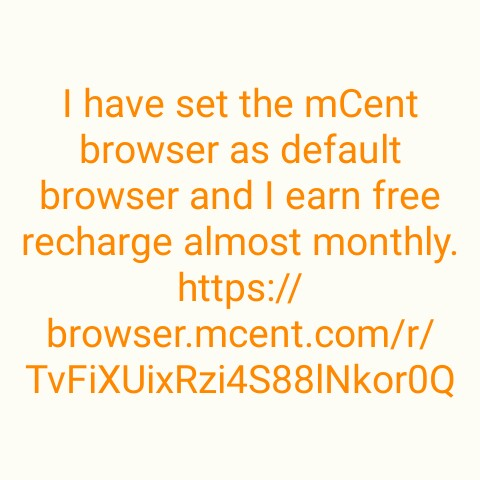 something new - I have set the mCent browser as default browser and I earn free recharge almost monthly . https : / / browser . mcent . com / r / TvFiXUixRzi4588INkoroQ - ShareChat