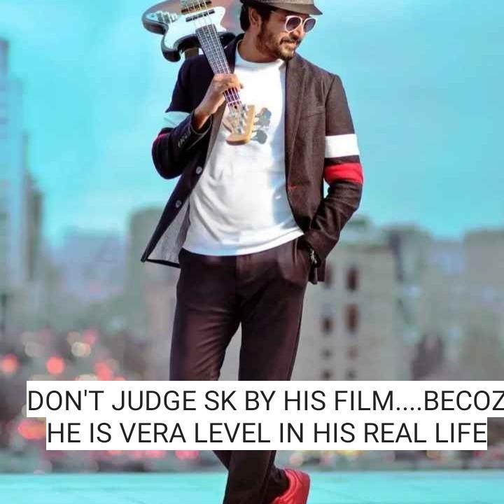 சிவகார்த்திகேயன் - DON ' T JUDGE SK BY HIS FILM . . . . BECOZ HE IS VERA LEVEL IN HIS REAL LIFE - ShareChat