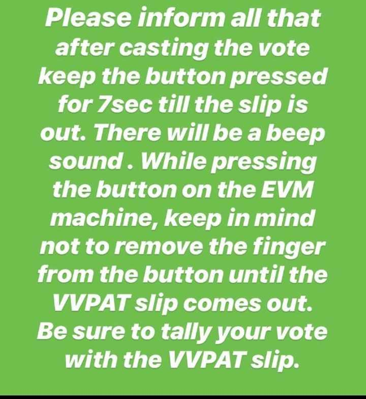 4️⃣ନିର୍ବାଚନ ଚତୁର୍ଥ ପର୍ଯ୍ୟାୟ - Please inform all that after casting the vote keep the button pressed for 7sec till the slip is out . There will be a beep sound . While pressing the button on the EVM machine , keep in mind not to remove the finger from the button until the VVPAT slip comes out . Be sure to tally your vote with the VVPAT slip . - ShareChat