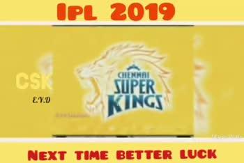 🤼♀CSK vs MI - IPL 2019 KINEMASTER ES E . Y . D NEXT TIME BETTER LUCK IPL 2019 CSK EYD NEXT TIME BETTER LUCK - ShareChat