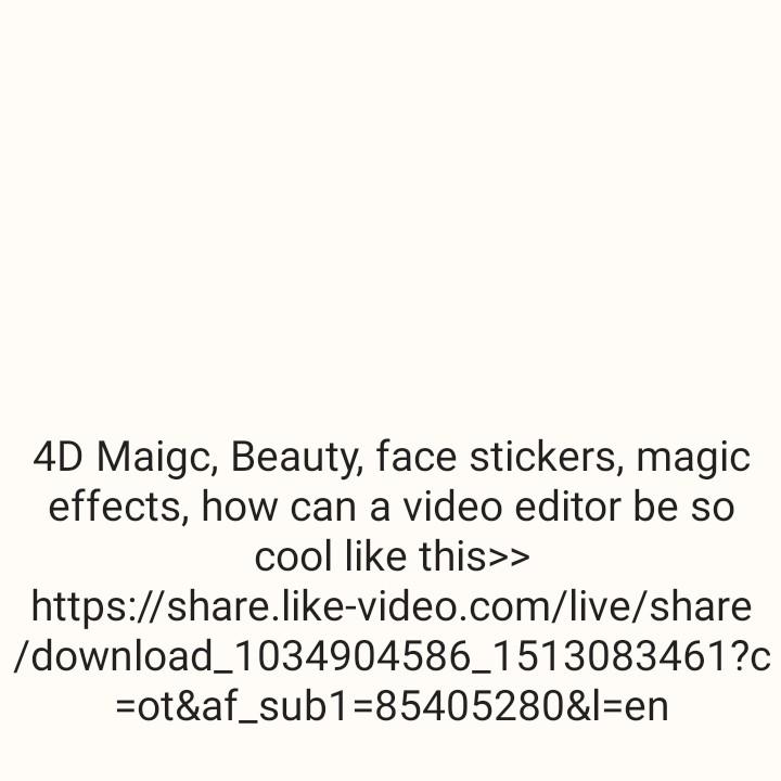 📃 1 મેનાં સમાચાર - 4D Maigc , Beauty , face stickers , magic effects , how can a video editor be so cool like this > > https : / / share . like - video . com / live / share / download _ 1034904586 _ 1513083461 ? c = ot & af _ sub1 = 85405280 & l = en oldu - ShareChat